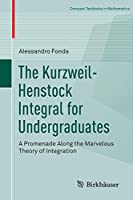 The Kurzweil-Henstock Integral for Undergraduates: A Promenade Along the Marvelous Theory of Integration (Compact Textbooks in Mathematics)