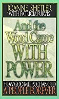 And the Word Came with Power: How God Met and Changed a People Forever