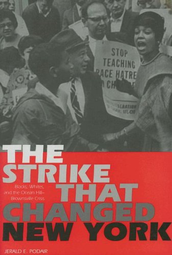 Download The Strike That Changed New York: Blacks, Whites, and the Ocean Hill-Brownsville Crisis 0300109407