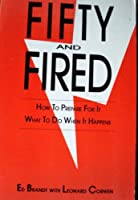 Fifty and Fired: How to Prepare for It What to Do When It Happens