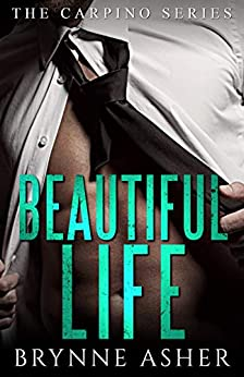 Beautiful Life: The Carpino Series by [Asher, Brynne]