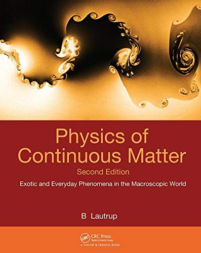 Download Physics of Continuous Matter: Exotic and Everyday Phenomena in the Macroscopic World 1420077007