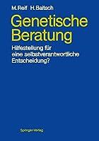 Genetische Beratung: Hilfestellung fuer eine selbstverantwortliche Entscheidung?