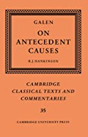 Galen: On Antecedent Causes (Cambridge Classical Texts and Commentaries)