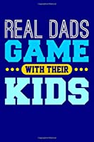 Real Dads Game With Their Kids: Blank Lined Journal
