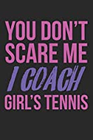 You don't scare me, I coach girl's tennis: diary, notebook, book 100 lined pages in softcover for everything you want to write down and not forget