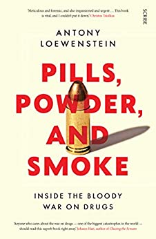 Pills, Powder, and Smoke: inside the bloody war on drugs by [Loewenstein, Antony]