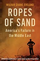 Ropes of Sand: America's Failure in the Middle East (Forbidden Bookshelf)
