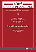 From Motion to Emotion: Aspects of Physical and Cultural Embodiment in Language (Lódz Studies in Language)