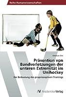 Praevention von Bandverletzungen der unteren Extremitaet im Unihockey: Die Bedeutung des propriozeptiven Trainings