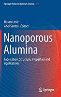 Nanoporous Alumina: Fabrication, Structure, Properties and Applications (Springer Series in Materials Science)