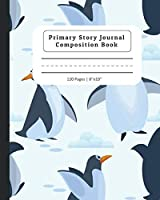 Primary Story Journal Composition Book: Composition Notebook with Dotted Midline & Picture Space |  Grades K-2 School Exercise Book | Cute Penguins Design