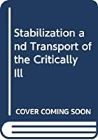 Stabilization and Transport of the Critically Ill