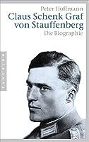 Claus Schenk Graf von Stauffenberg: Die Biographie
