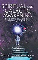 Spiritual and Galactic Awakening: The Cosmic Classroom an Ongoing Story