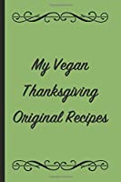 My Vegan Thanksgiving Original Recipes: A Themed Cookbook To Record Our Family Vegan Thanksgiving Meals