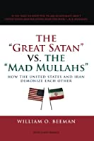 """The """"Great Satan"""" vs. the """"Mad Mullahs"""": How the United States and Iran Demonize Each Other"""
