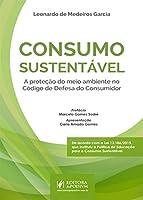 Consumo Sustentável. A Proteção do Meio Ambiente no Código de Defesa do Consumidor