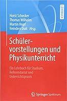 Schuelervorstellungen und Physikunterricht: Ein Lehrbuch fuer Studium, Referendariat und Unterrichtspraxis