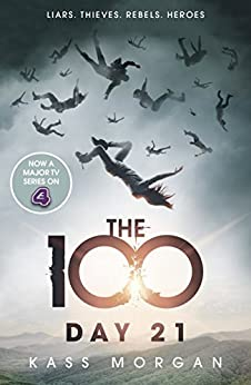 Day 21: The 100 Book Two (The Hundred series 2) by [Morgan, Kass]