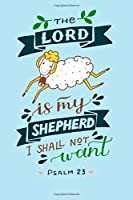 The Lord Is My Shepherd I Shall not want Psalm 23: A Guide for Scripture, Devotional Prayer Notebook, Prayer Journal, Thanks, and Spiritual Thoughts, Guide To Prayer, Praise and Thanks, Devotional Prayer Notebook.