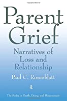 Parent Grief: Narratives of Loss and Relationship (Series in Death, Dying, and Bereavement)