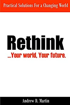 Rethink: ...Your World, Your Future. by [Martin, Andrew]