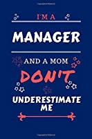 I'm A Manager And A Mom Don't Underestimate Me: Perfect Gag Gift For A Manager Who Happens To Be A Mom And NOT To Be Underestimated!   Blank Lined Notebook Journal   100 Pages 6 x 9 Format   Office   Work   Job   Humour and Banter   Birthday  Hen     Anni