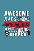 Awesome Dads Have Tattoos And Beards: With a matte, full-color soft cover, this lined notebook is the ideal size 6x9 inch, 110 pages  to write in. It makes an excellent gift as well