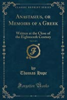 Anastasius, or Memoirs of a Greek, Vol. 2 of 3: Written at the Close of the Eighteenth Century (Classic Reprint)