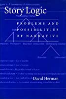 Story Logic: Problems and Possibilities of Narrative (Frontiers of Narrative Series)