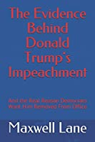 The Evidence Behind Donald Trump's Impeachment: And the Real Reason Democrats Want Him Removed From Office (America's Great Secrets)