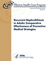 Recurrent Nephrolithiasis in Adults: Comparative Effectiveness of Preventive Medical Strategies (Comparative Effectiveness Review)