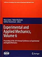 Experimental and Applied Mechanics, Volume 6: Proceedings of the 2014 Annual Conference on Experimental and Applied Mechanics (Conference Proceedings of the Society for Experimental Mechanics Series)