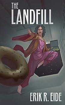 The Landfill by [Eide, Erik R.]