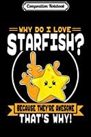 Composition Notebook: Why Do I Love Starfish - Cute Starfish Lover  Journal/Notebook Blank Lined Ruled 6x9 100 Pages