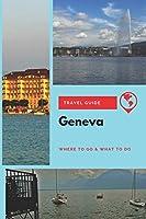Geneva Travel Guide: Where to Go & What to Do