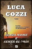 SENZA NOME E SENZA GLORIA (Thriller): Le avventure di Luke McDowell - volume 1 - II edizione (Italian Version)