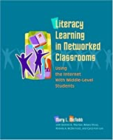 Literacy Learning in Networked Classrooms: Using the Internet With Middle-level Students