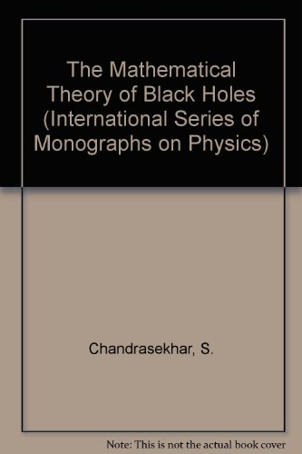 The Mathematical Theory of Black Holes (International Series of Monographs on Physics)