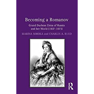 Becoming a Romanov. Grand Duchess Elena of Russia and her World (1807–1873)