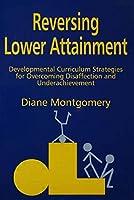 Reversing Lower Attainment: Developmental Curriculum Strategies for Overcoming Disaffection and Underachievement