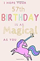 I Hope Your 57th Birthday Is As Magical As You: 57th Birthday Gift / Journal / Notebook / Diary / Unique Greeting & Birthday Card Alternative