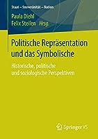 Politische Repraesentation und das Symbolische: Historische, politische und soziologische Perspektiven (Staat – Souveraenitaet – Nation)