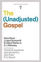 The Unadjusted Gospel (Together for the Gospel)