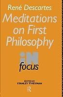 Rene Descartes' Meditations on First Philosophy in Focus (Philosophers in Focus)