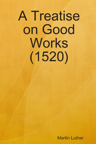 Download A Treatise on Good Works (1520) 0557053994