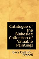 Catalogue of the Blakeslee Collection of Valuable Paintings