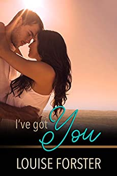I've Got You by [Forster, Louise]