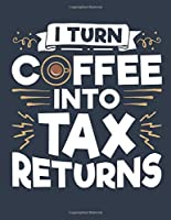 I Turn Coffee Into Tax Returns: Accountant 2020 Weekly Planner (Jan 2020 to Dec 2020), Paperback 8.5 x 11, Calendar Schedule Organizer